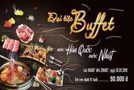 Đại tiệc Buffet - Món Hàn Quốc và Nhật: Lúc 10h00 đến 20h00, ngày 26.01.2018